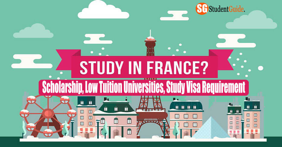 Study in France: Scholarship, Low Tuition Universities, Study Visa Requirement
