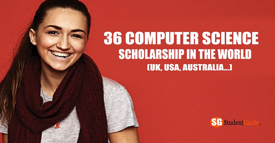 36 Computer Science Scholarship In The World (UK, USA, Australia...)