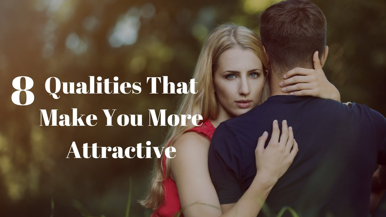 8 Qualities That Make You Attractive Regardless Of Your Appearance